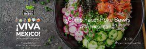 ¿Cómo hacer Poke Bowls a la mexicana?