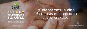 ¡Celebremos la vida! 5 culturas que procuran la longevidad