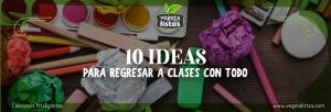 10 ideas para regresar a clases con todo