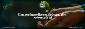 Si un producto dice ser biodegradable, ¿realmente lo es?