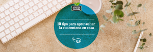 10 tips para aprovechar la cuarentena en casa