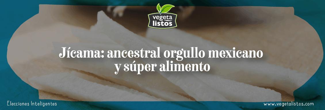 Jícama: ancestral orgullo mexicano y súper alimento